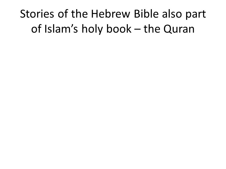 Stories of the Hebrew Bible also part of Islam's holy book – the Quran