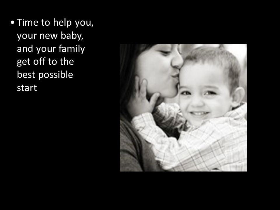 Time to help you, your new baby, and your family get off to the best possible start