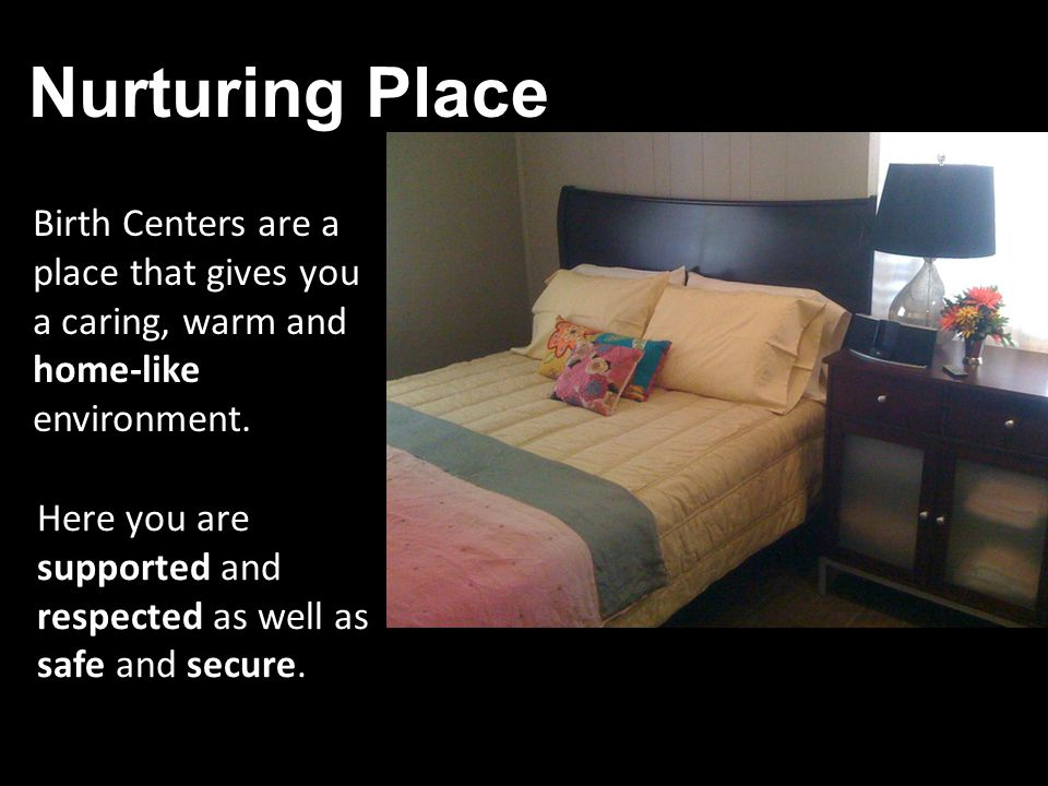 Nurturing Place Here you are supported and respected as well as safe and secure.