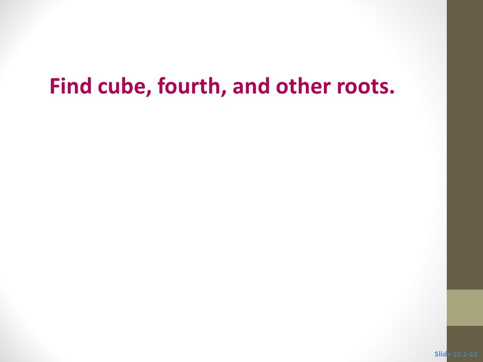 Objective 3 Find cube, fourth, and other roots. Slide