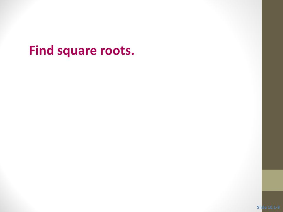 Objective 1 Find square roots. Slide