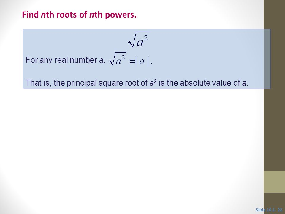 For any real number a, That is, the principal square root of a 2 is the absolute value of a.