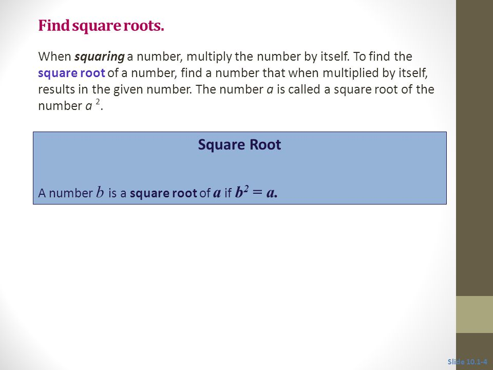 Find square roots. When squaring a number, multiply the number by itself.