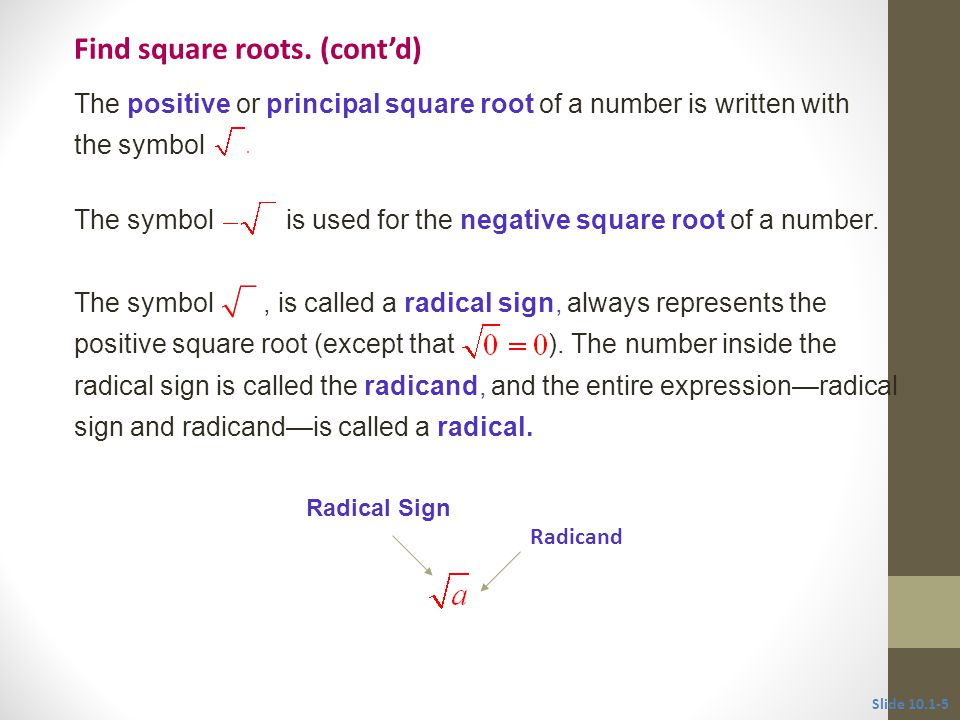 The symbol, is called a radical sign, always represents the positive square root (except that ).