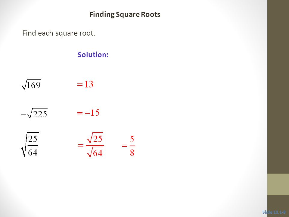 Find each square root. Solution: Slide Finding Square Roots CLASSROOM EXAMPLE 2