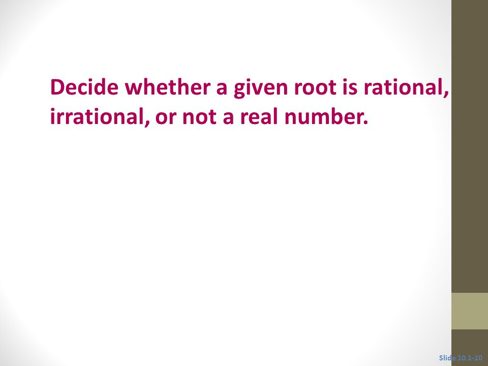 Objective 2 Decide whether a given root is rational, irrational, or not a real number.