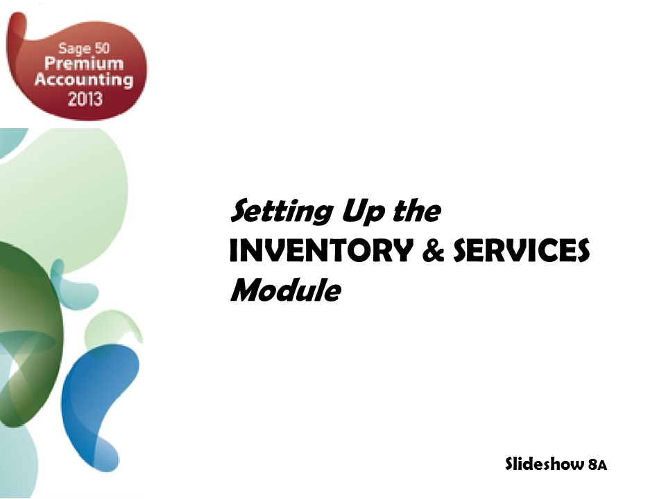 Setting Up the INVENTORY & SERVICES Module Slideshow 8 A