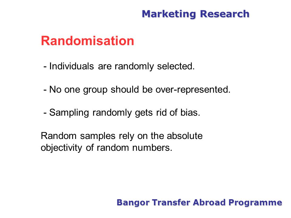 Marketing Research Bangor Transfer Abroad Programme Randomisation - Individuals are randomly selected.