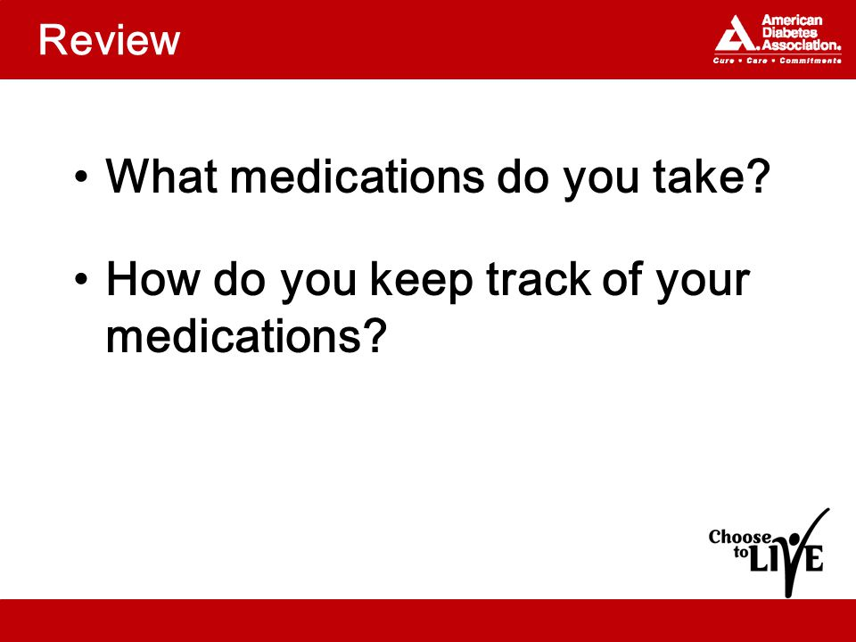 Review What medications do you take How do you keep track of your medications