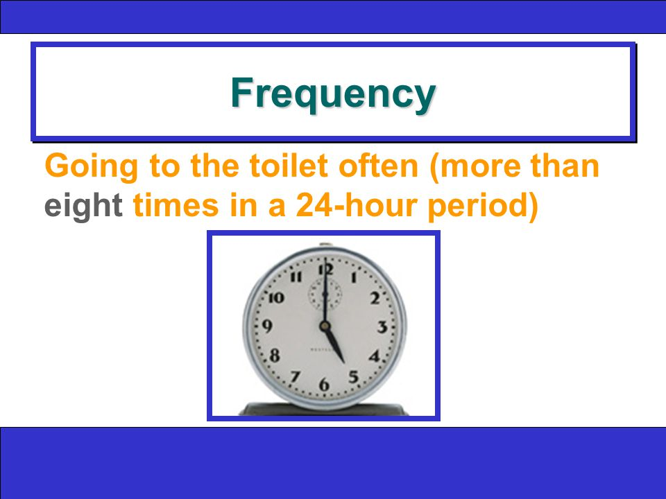 FrequencyFrequency Going to the toilet often (more than eight times in a 24-hour period)