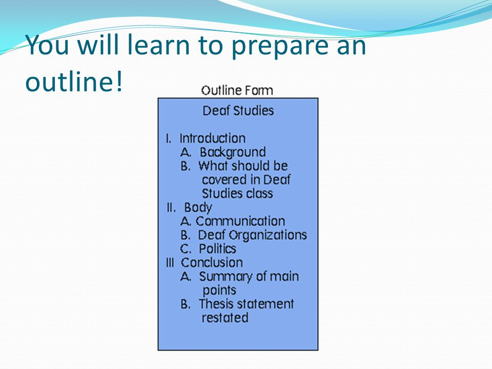 You will learn to prepare an outline!