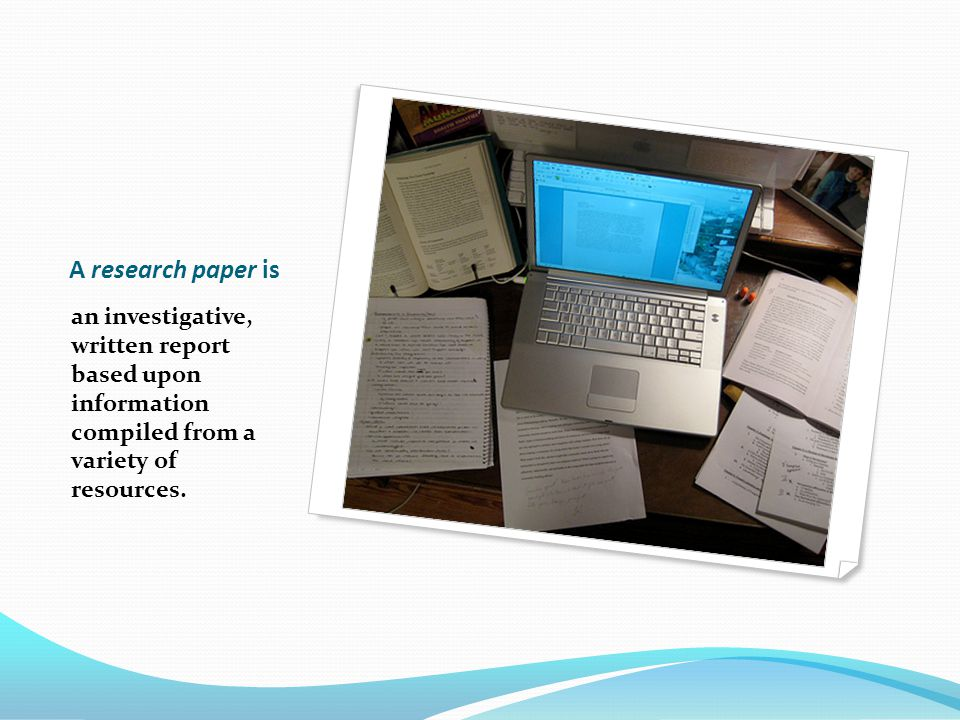 A research paper is an investigative, written report based upon information compiled from a variety of resources.