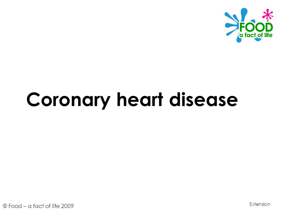 © Food – a fact of life 2009 Coronary heart disease Extension