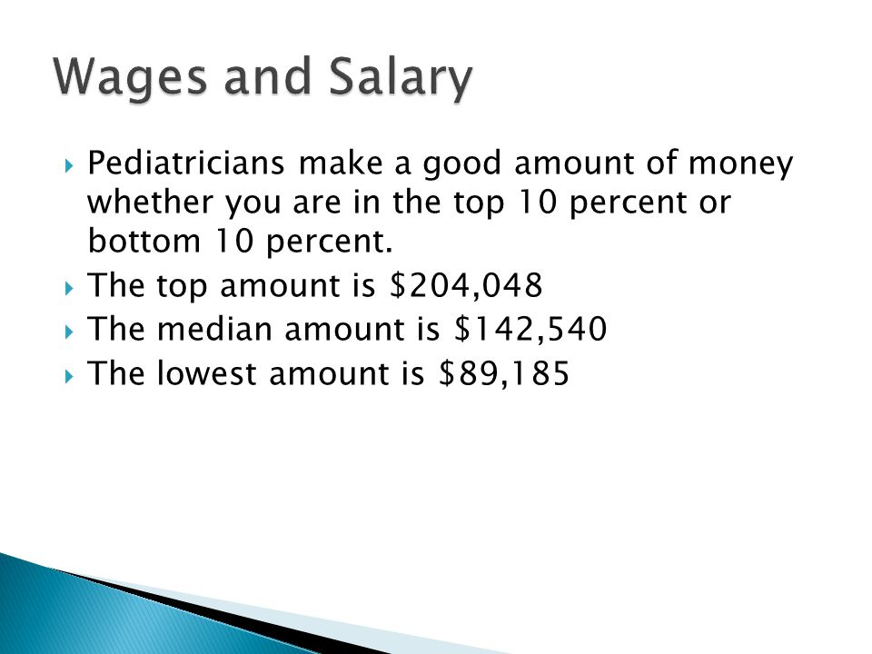  Pediatricians make a good amount of money whether you are in the top 10 percent or bottom 10 percent.