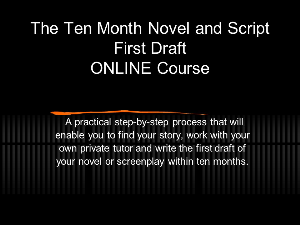 the ten month novel and script first draft online course a practical
