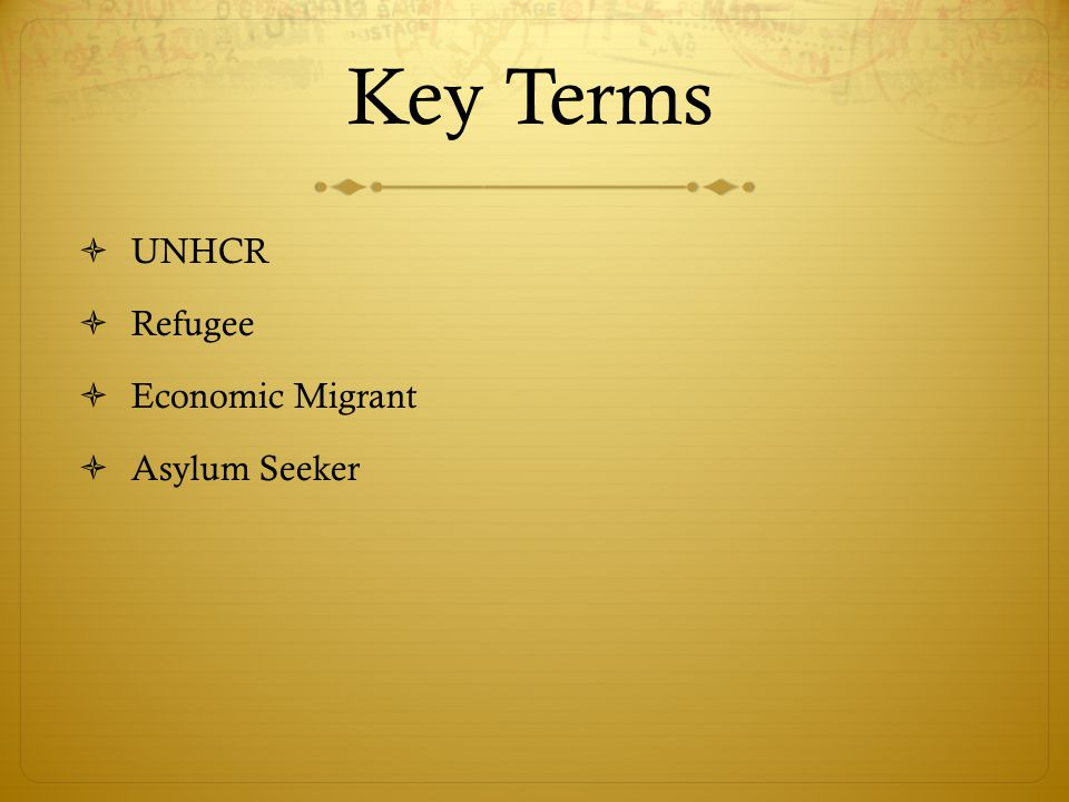 Key Terms  UNHCR  Refugee  Economic Migrant  Asylum Seeker