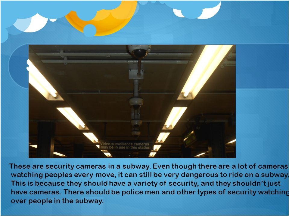 Security in the Subway These are security cameras in a subway.