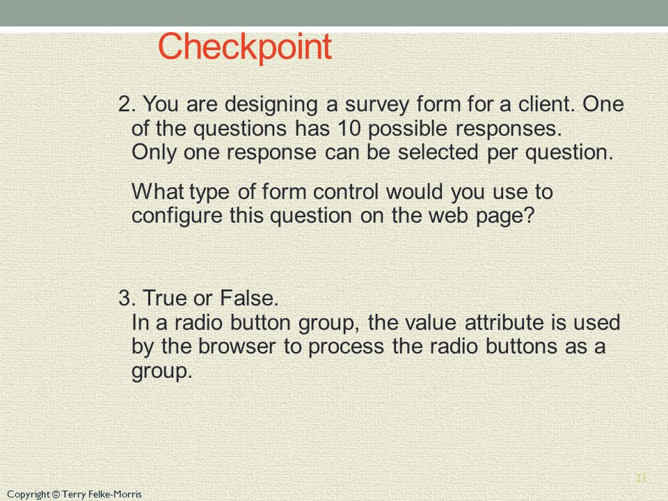 Copyright © Terry Felke-Morris Checkpoint 2. You are designing a survey form for a client.
