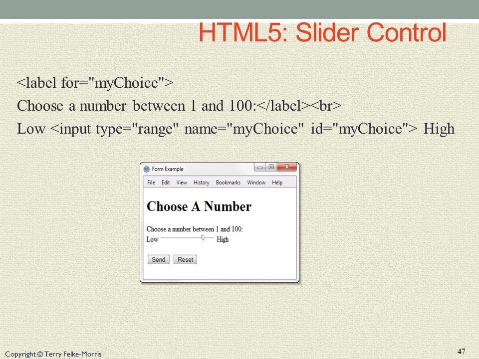 Copyright © Terry Felke-Morris HTML5: Slider Control Choose a number between 1 and 100: Low High 47