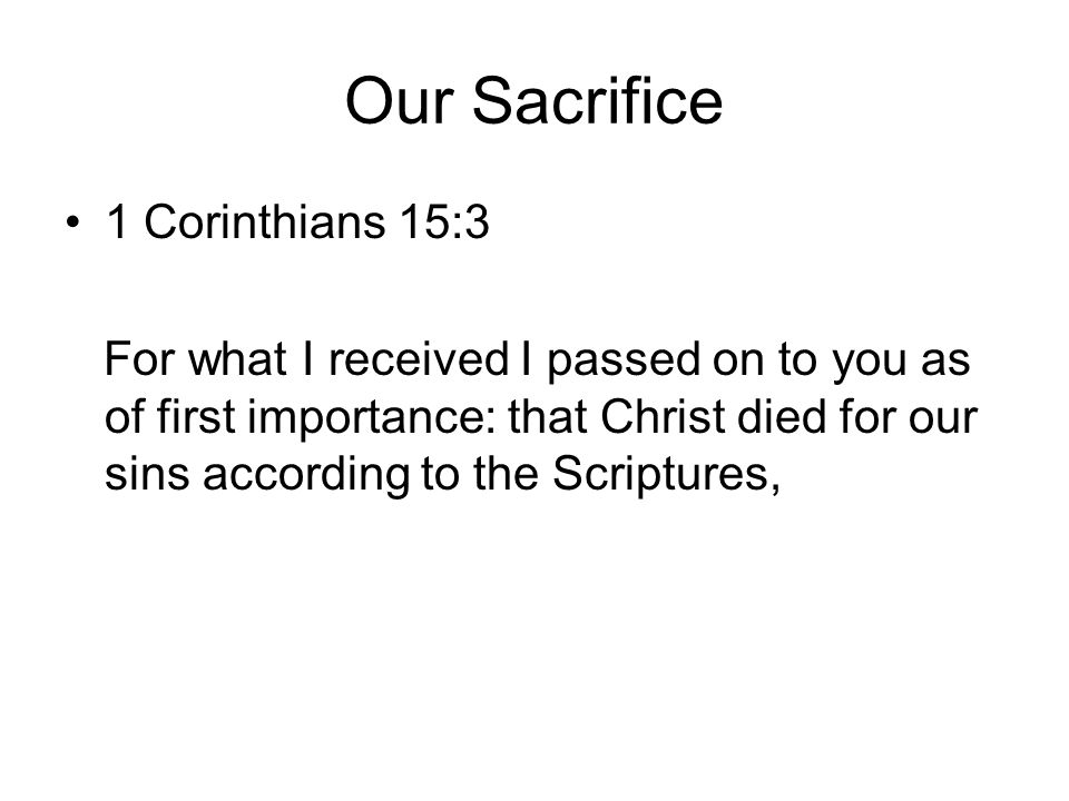 1 Corinthians 15:3 For what I received I passed on to you as of first importance: that Christ died for our sins according to the Scriptures,