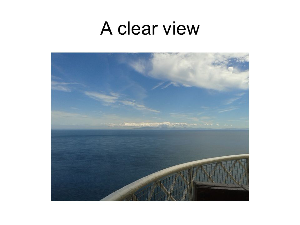 A clear view
