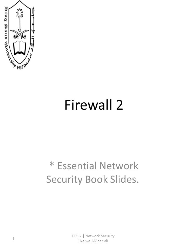 Firewall 2 * Essential Network Security Book Slides. IT352 | Network Security |Najwa AlGhamdi 1