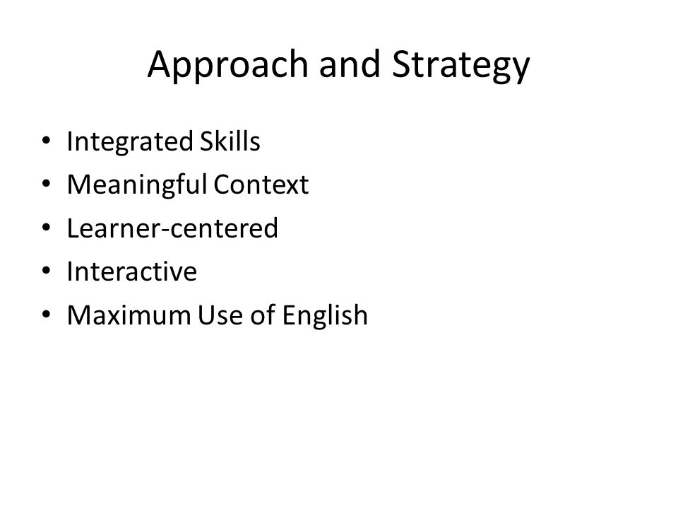 Approach and Strategy Integrated Skills Meaningful Context Learner-centered Interactive Maximum Use of English