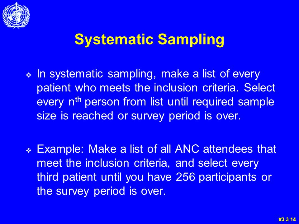 Systematic Sampling  In systematic sampling, make a list of every patient who meets the inclusion criteria.