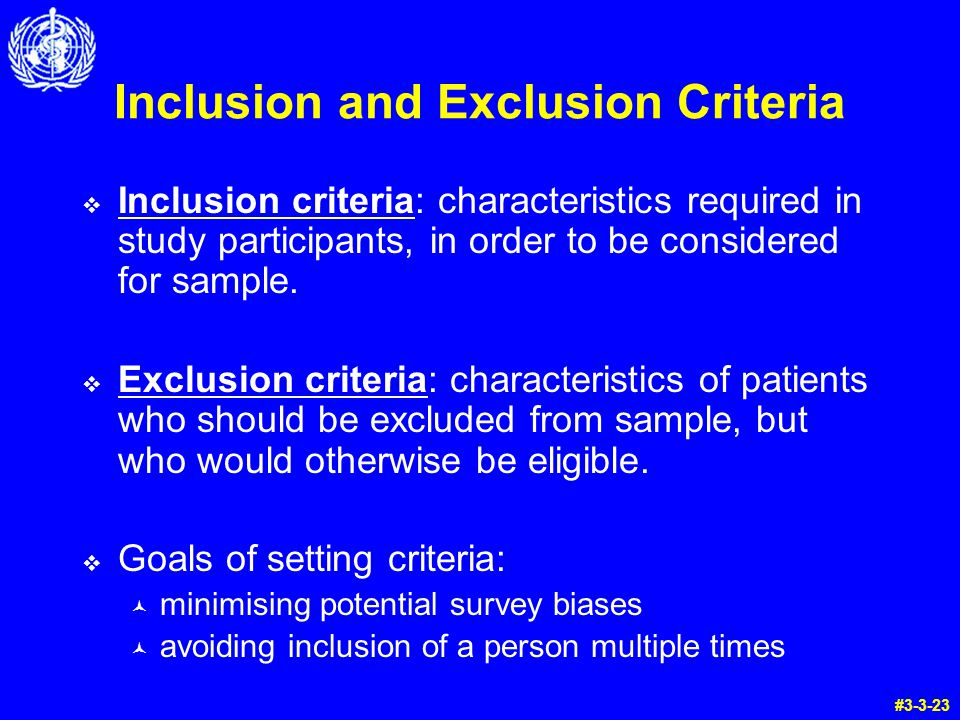 Inclusion and Exclusion Criteria  Inclusion criteria: characteristics required in study participants, in order to be considered for sample.