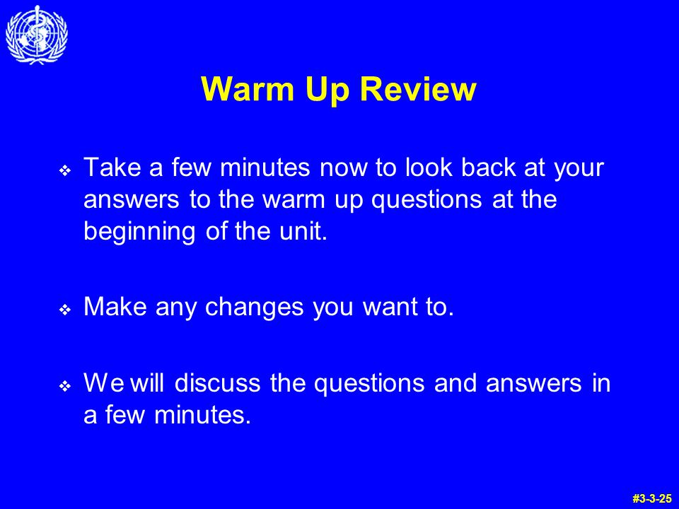 Warm Up Review  Take a few minutes now to look back at your answers to the warm up questions at the beginning of the unit.
