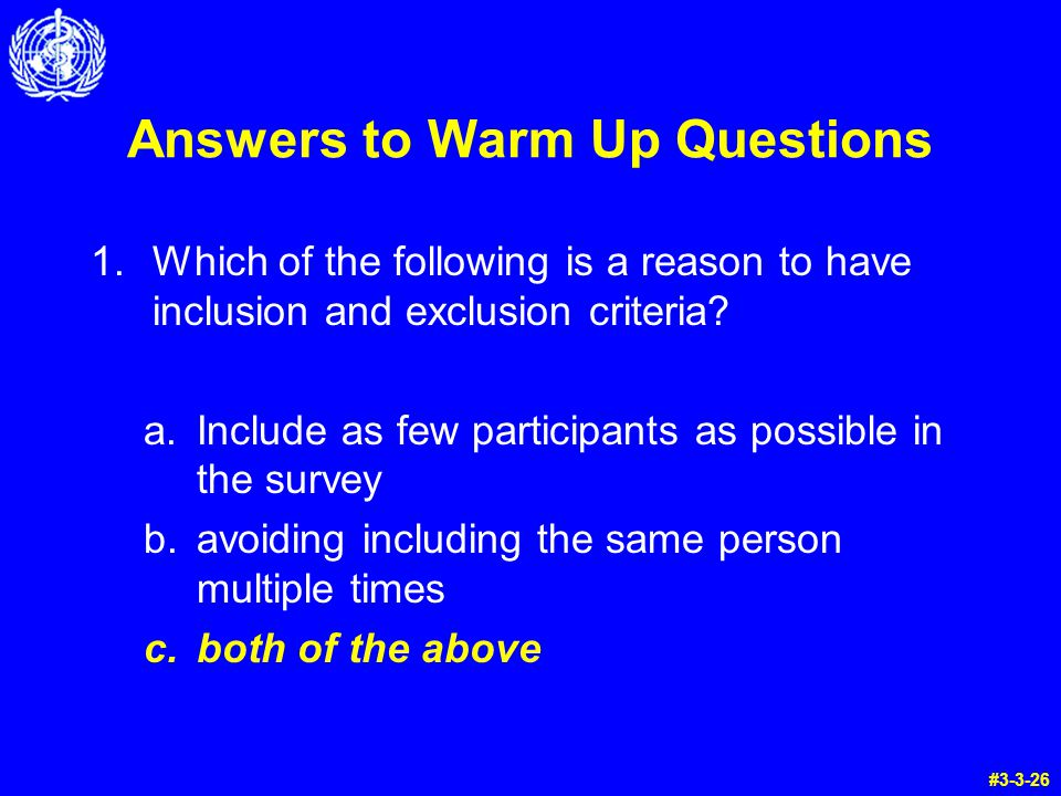 Answers to Warm Up Questions 1.Which of the following is a reason to have inclusion and exclusion criteria.