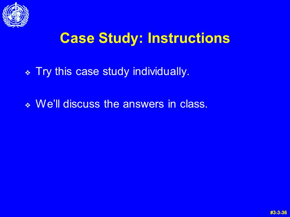 Case Study: Instructions  Try this case study individually.