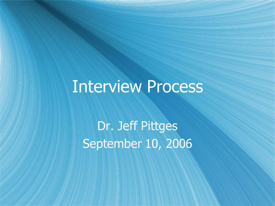 Interview Process Dr. Jeff Pittges September 10, 2006 Dr. Jeff Pittges September 10, 2006