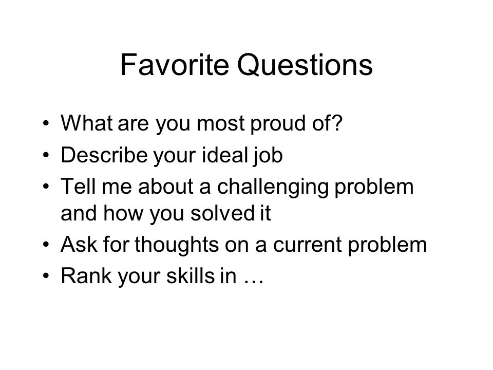Favorite Questions What are you most proud of.