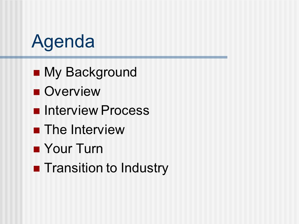 Agenda My Background Overview Interview Process The Interview Your Turn Transition to Industry