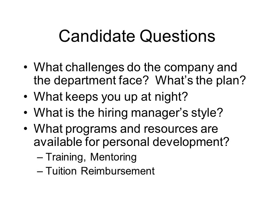 Candidate Questions What challenges do the company and the department face.
