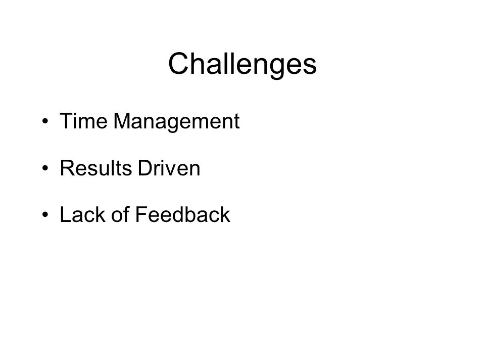 Challenges Time Management Results Driven Lack of Feedback