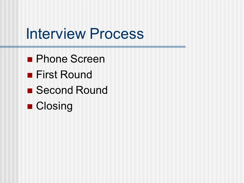 Interview Process Phone Screen First Round Second Round Closing