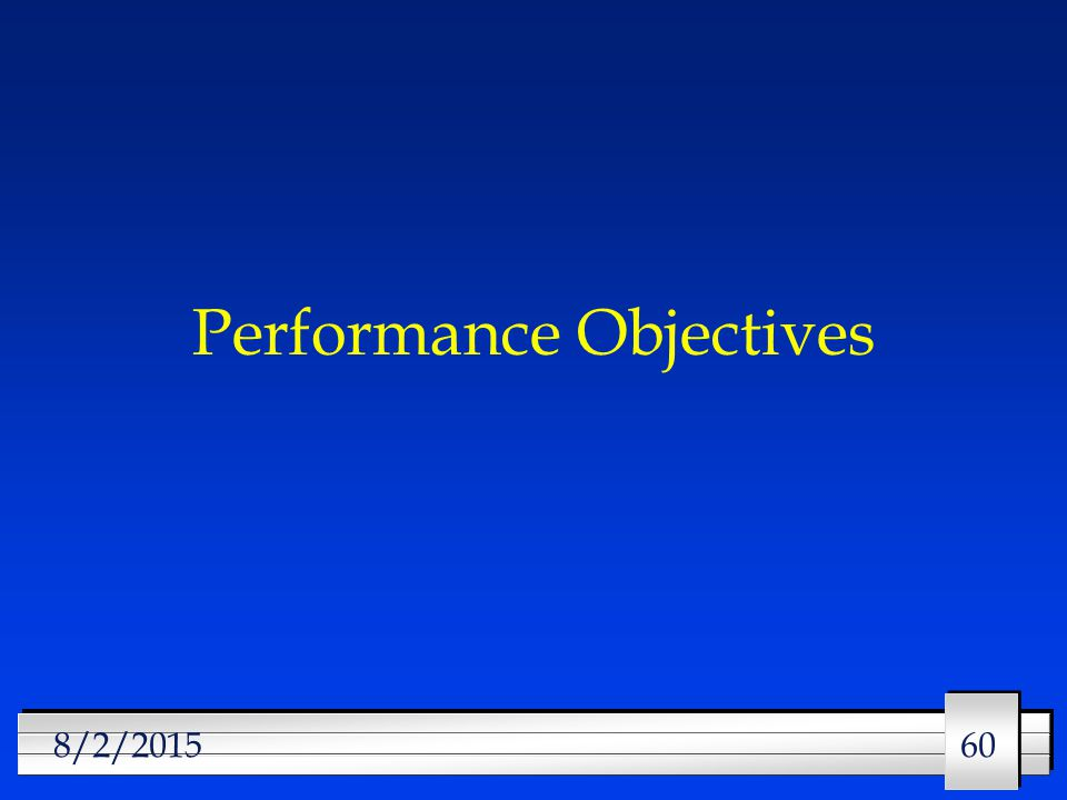 60 8/2/2015 Performance Objectives