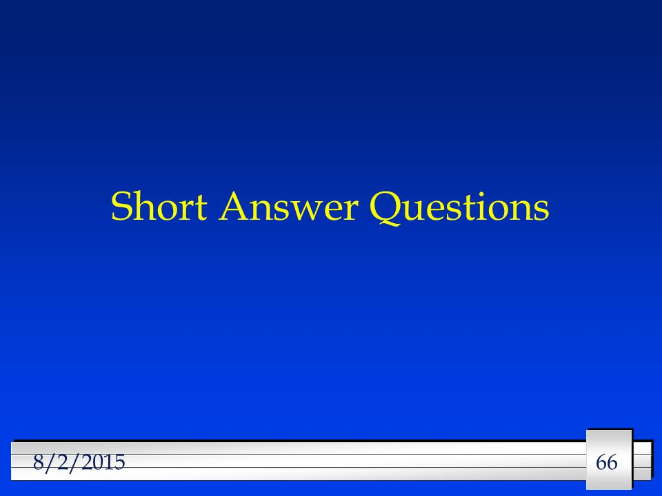 66 8/2/2015 Short Answer Questions