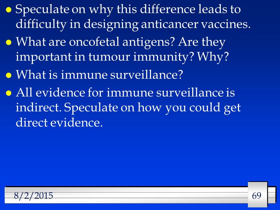 69 8/2/2015 l Speculate on why this difference leads to difficulty in designing anticancer vaccines.