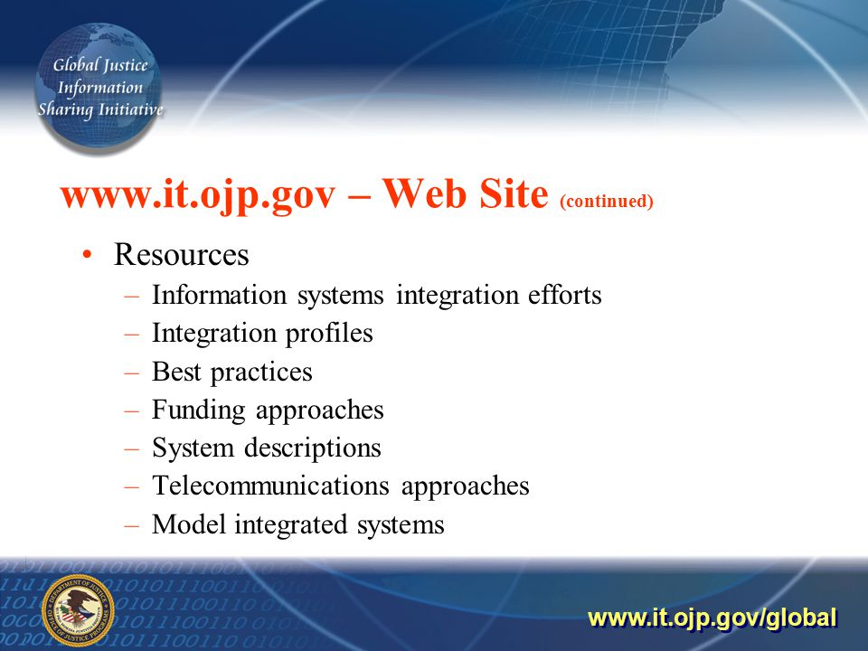 – Web Site (continued) Resources –Information systems integration efforts –Integration profiles –Best practices –Funding approaches –System descriptions –Telecommunications approaches –Model integrated systems