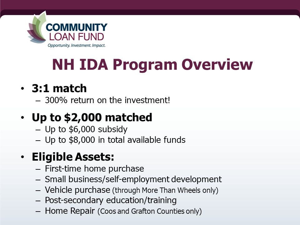 NH IDA Program Overview 3:1 match – 300% return on the investment.