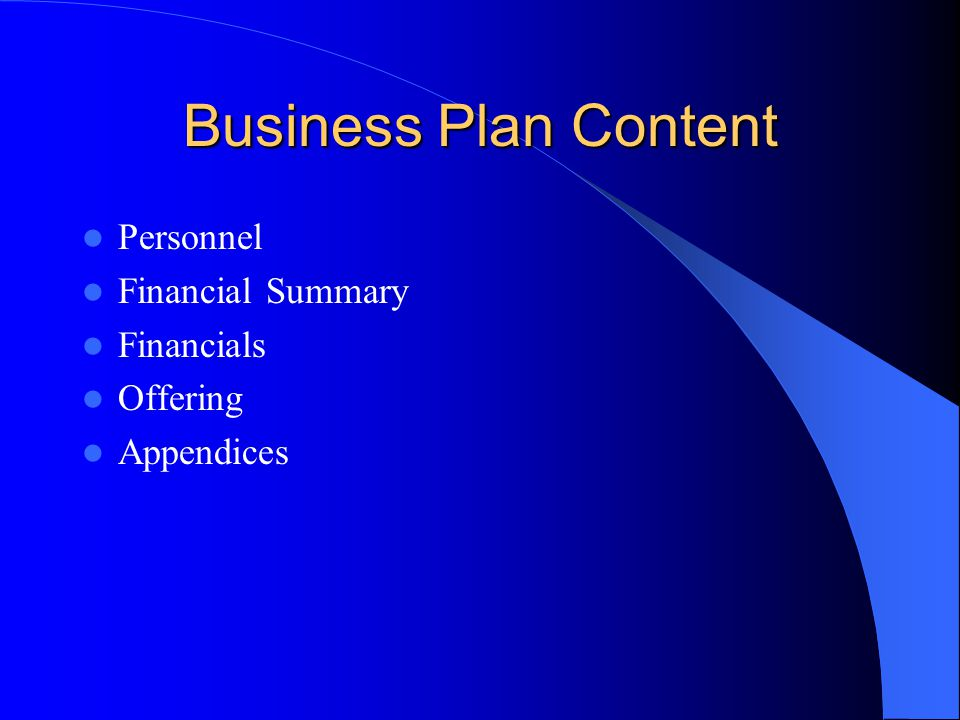 Business Plan Content Personnel Financial Summary Financials Offering Appendices