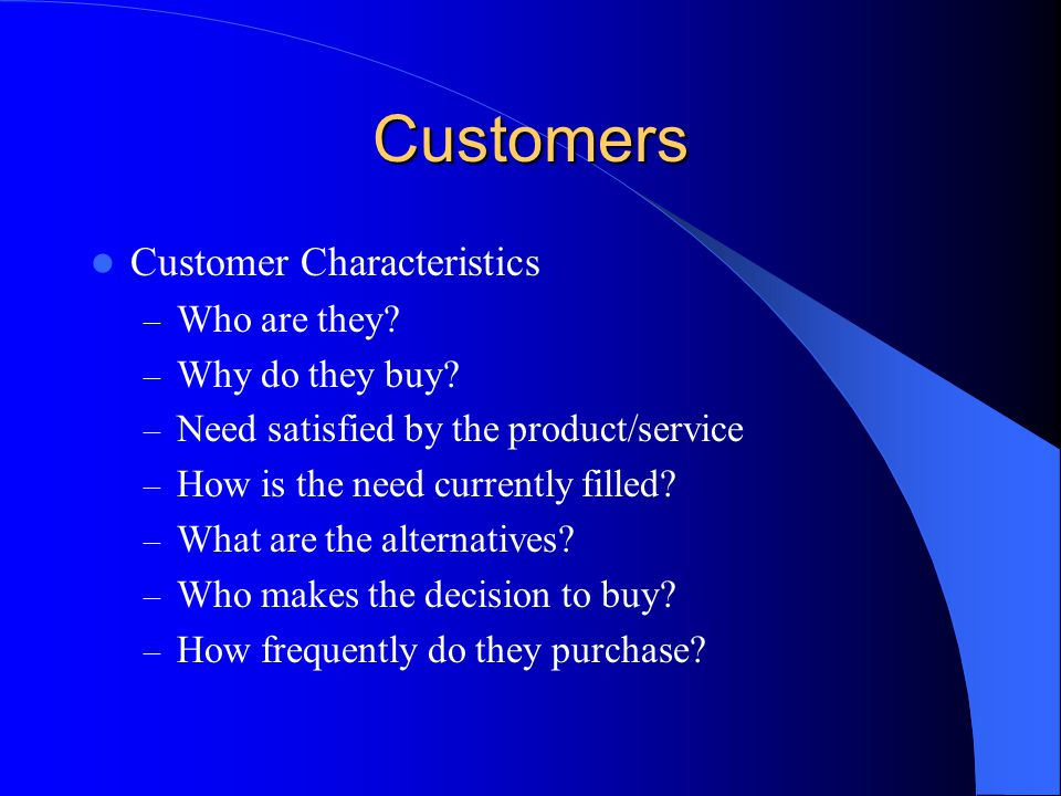 Customers Customer Characteristics – Who are they.