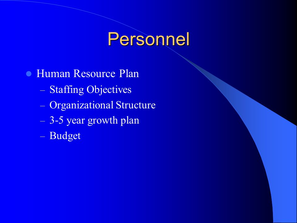 Personnel Human Resource Plan – Staffing Objectives – Organizational Structure – 3-5 year growth plan – Budget
