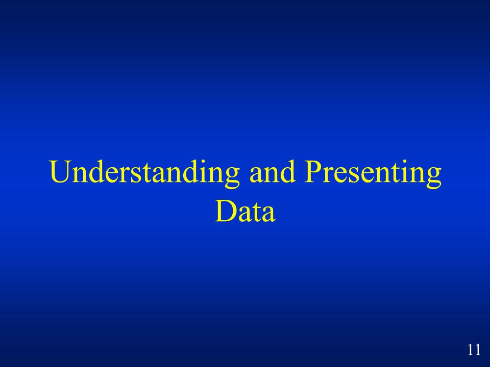 Understanding and Presenting Data 11