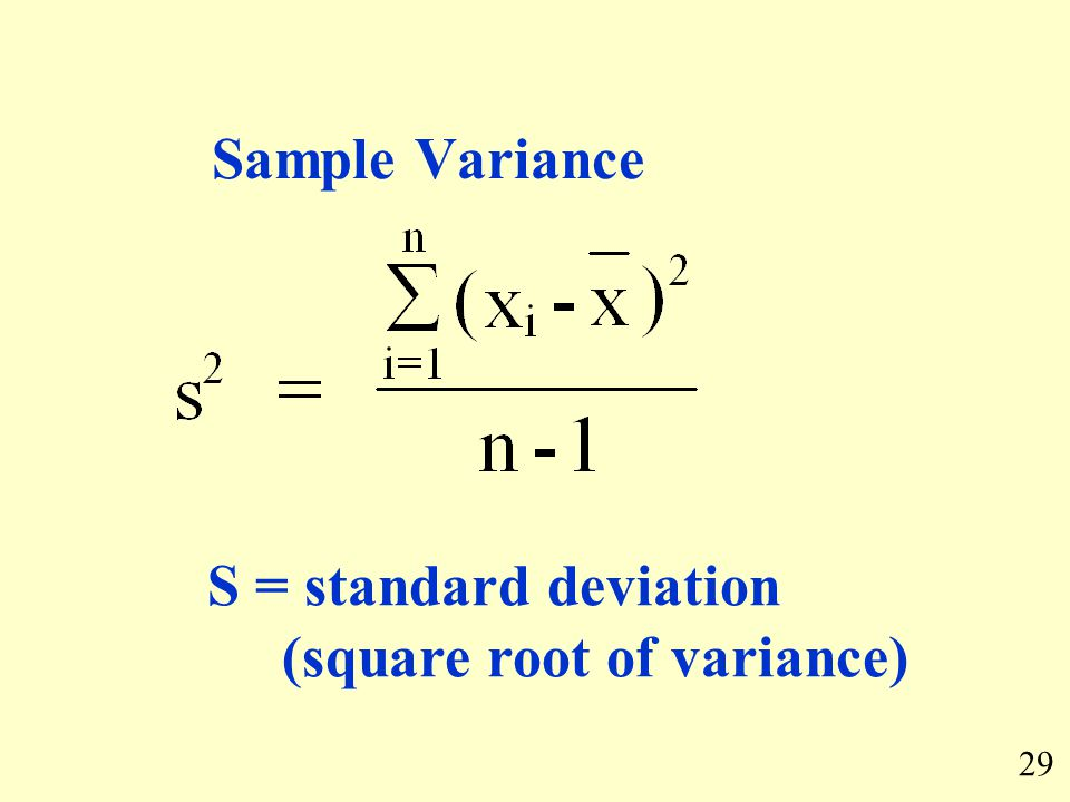 Sample Variance S = standard deviation (square root of variance) 29