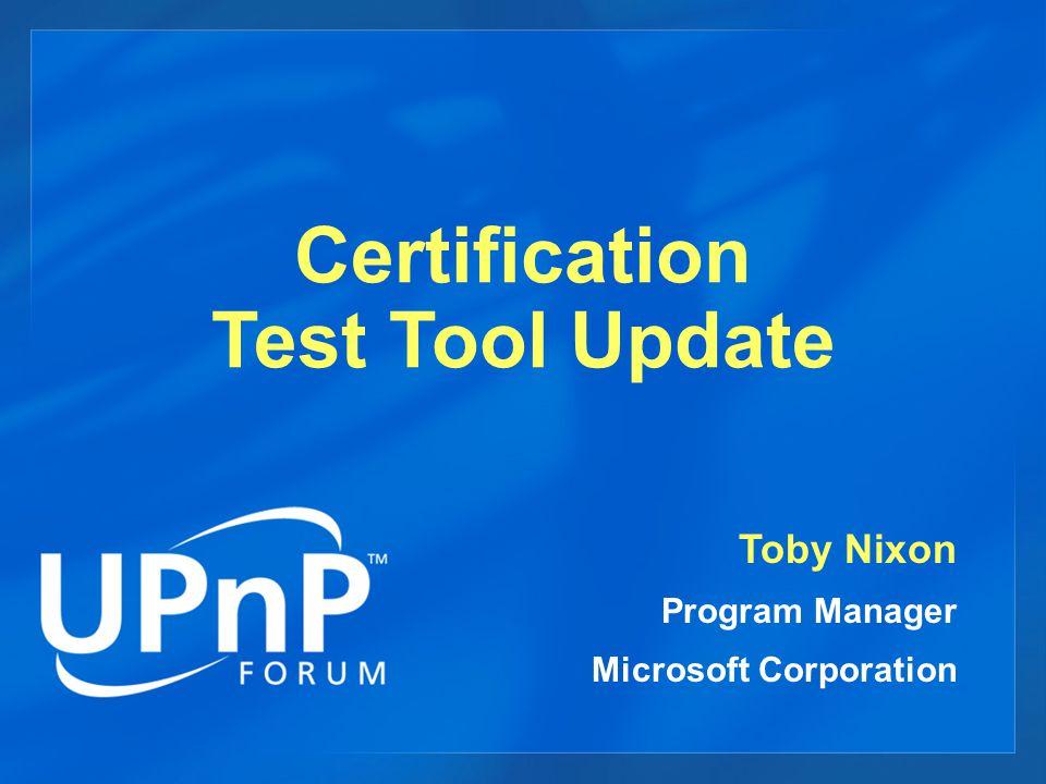 Certification Test Tool Update Toby Nixon Program Manager Microsoft
