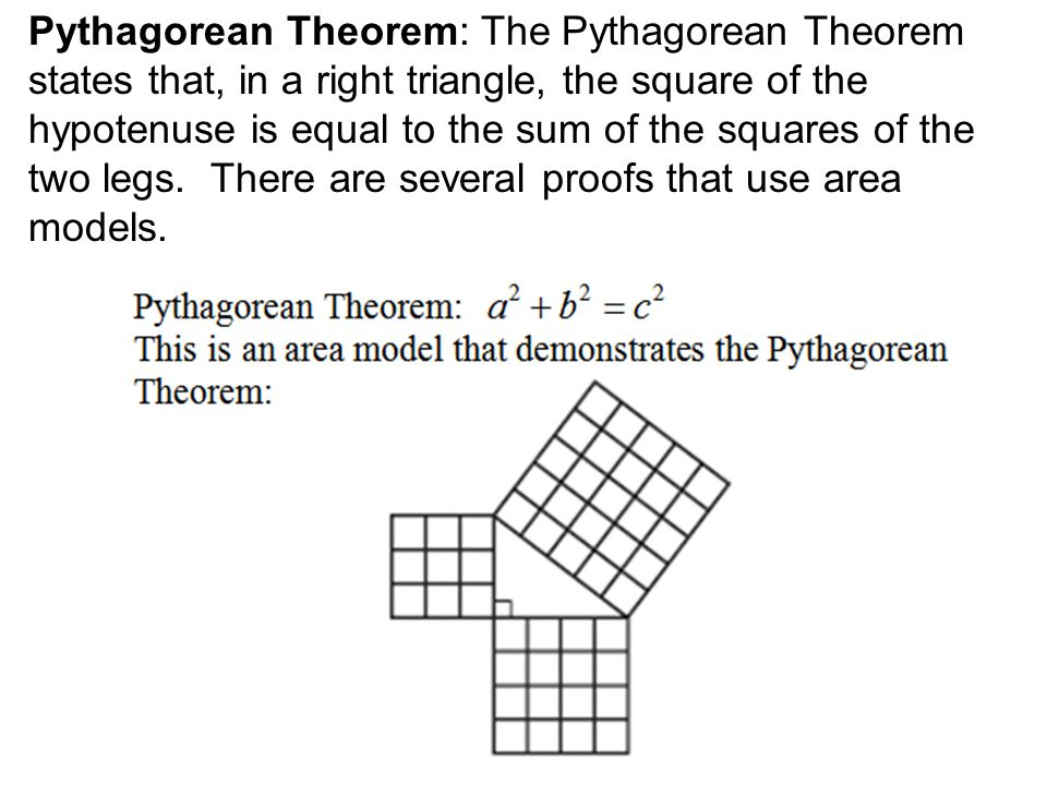 Pythagorean Theorem: The Pythagorean Theorem states that, in a right triangle, the square of the hypotenuse is equal to the sum of the squares of the two legs.